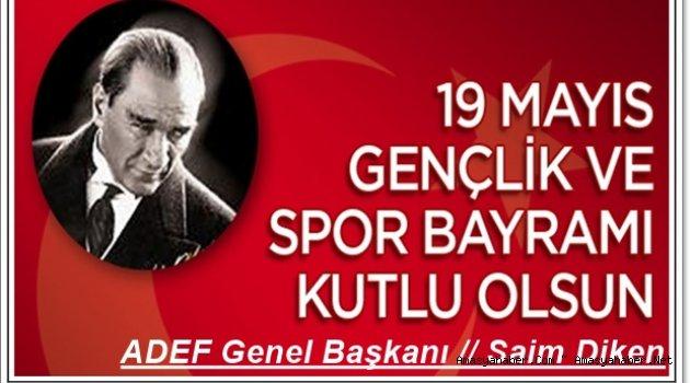 Saim Diken'in 19 Mayıs Atatürk'ü Anma Gençlik ve Spor Bayramı Mesajı