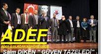 ADEF  Kongresınde SAİM DİKEN Güven Oyu Aldı